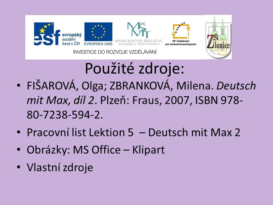 Použité zdroje: FIŠAROVÁ, Olga; ZBRANKOVÁ, Milena. Deutsch mit Max, díl 2. Plzeň: Fraus, 2007, ISBN 978- 80-7238-594-2. Pracovní list Lektion 5 – Deut