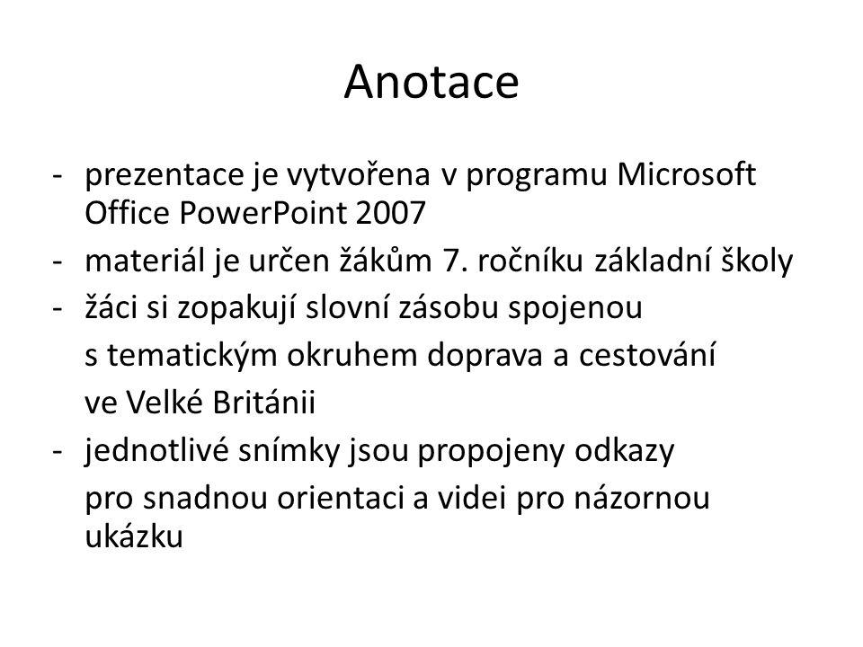Anotace -prezentace je vytvořena v programu Microsoft Office PowerPoint 2007 -materiál je určen žákům 7.