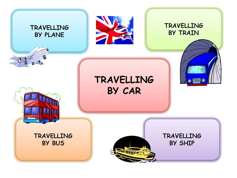 TRAVELLING BY CAR TRAVELLING BY CAR TRAVELLING BY PLANE TRAVELLING BY PLANE TRAVELLING BY BUS TRAVELLING BY BUS TRAVELLING BY TRAIN TRAVELLING BY TRAIN TRAVELLING BY SHIP TRAVELLING BY SHIP