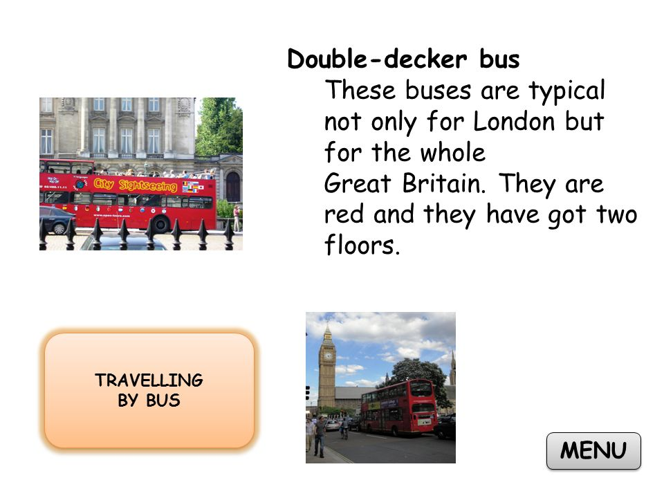 TRAVELLING BY BUS TRAVELLING BY BUS MENU Double-decker bus These buses are typical not only for London but for the whole Great Britain.