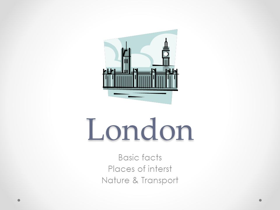 London Basic facts Places of interst Nature & Transport