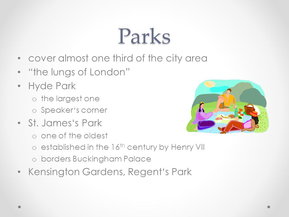 Parks cover almost one third of the city area the lungs of London Hyde Park o the largest one o Speaker's corner St.