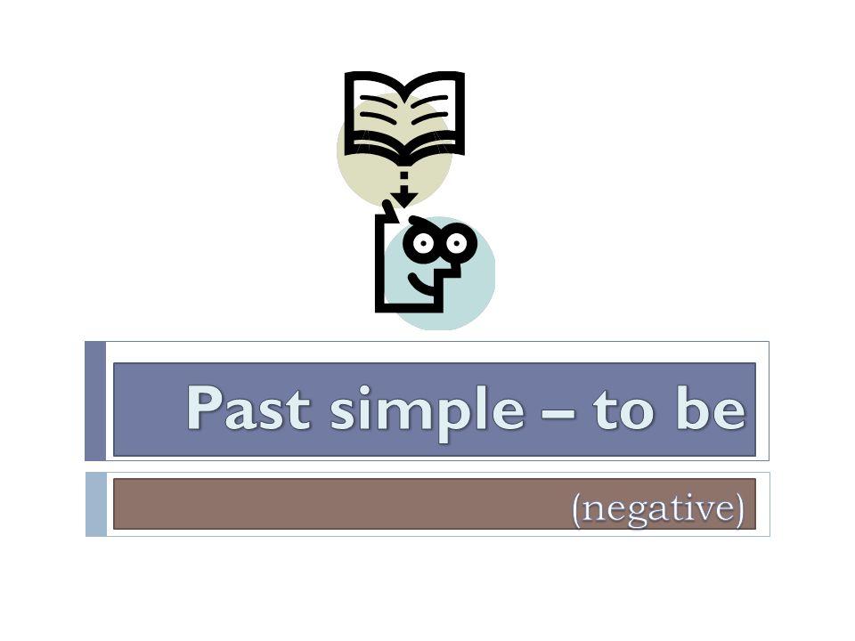 """Zopakuj si, co už víš o minulém čase slovesa """"to be ."""