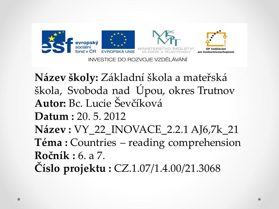 Anotace Tento materiál slouží k procvičení názvů zemí a porozumění čtenému textu.