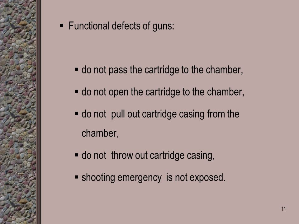  Functional defects of guns:  do not pass the cartridge to the chamber,  do not open the cartridge to the chamber,  do not pull out cartridge casing from the chamber,  do not throw out cartridge casing,  shooting emergency is not exposed.