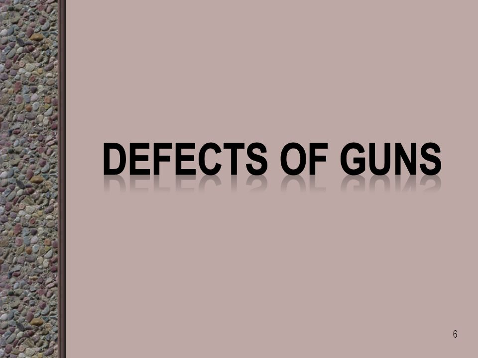  How many groups of defects guns do you know. Describe common defects.