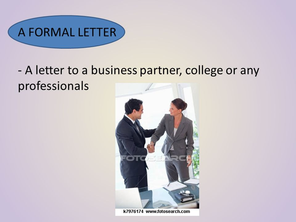 LAYOUT OF A LETTER 1.YOUR ADDRESS 2. THE NAME AND ADDRESS OF THE PERSON TO WHOM YOU ARE WRITING 3.