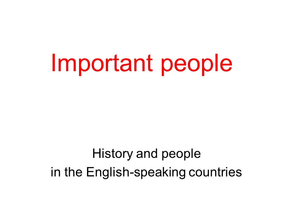 Important people History and people in the English-speaking countries