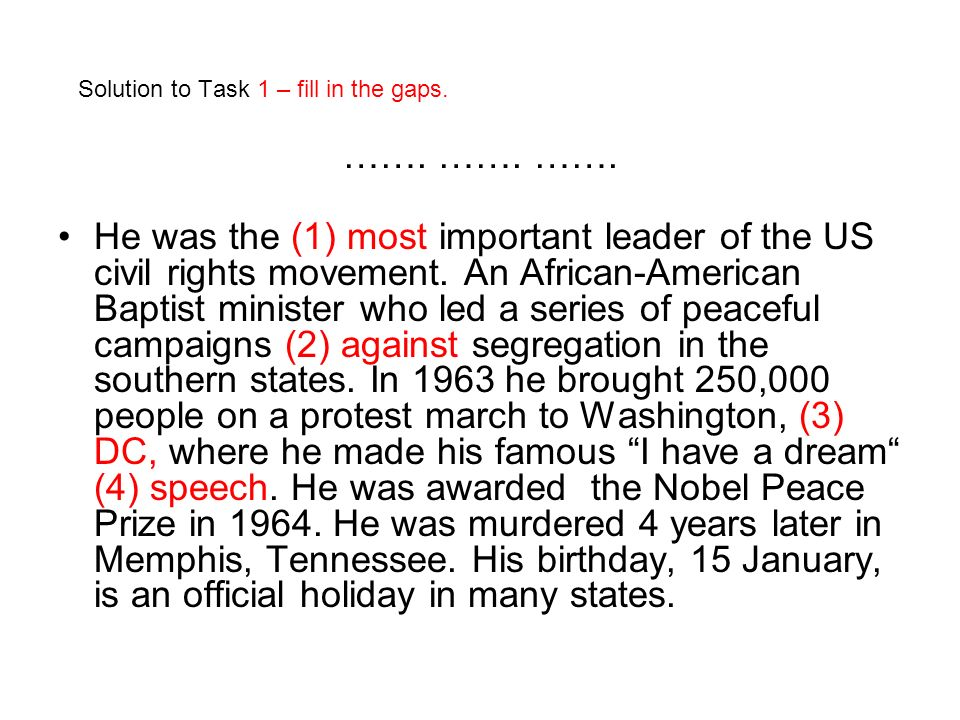 Solution to Task 1 – fill in the gaps. ……. ……. ……. He was the (1) most important leader of the US civil rights movement. An African-American Baptist m