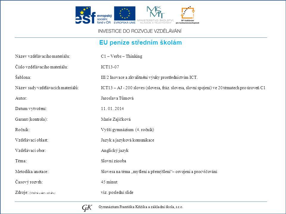 EU peníze středním školám Název vzdělávacího materiálu: C1 – Verbs – Thinking Číslo vzdělávacího materiálu: ICT13-07 Šablona: III/2 Inovace a zkvalitnění výuky prostřednictvím ICT.