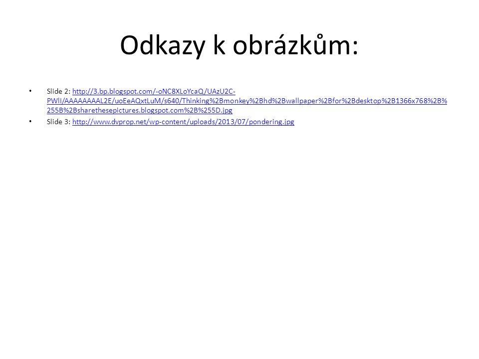 Odkazy k obrázkům: Slide 2: http://3.bp.blogspot.com/-oNC8XLoYcaQ/UAzU2C- PWlI/AAAAAAAAL2E/uoEeAQxtLuM/s640/Thinking%2Bmonkey%2Bhd%2Bwallpaper%2Bfor%2Bdesktop%2B1366x768%2B% 255B%2Bsharethesepictures.blogspot.com%2B%255D.jpghttp://3.bp.blogspot.com/-oNC8XLoYcaQ/UAzU2C- PWlI/AAAAAAAAL2E/uoEeAQxtLuM/s640/Thinking%2Bmonkey%2Bhd%2Bwallpaper%2Bfor%2Bdesktop%2B1366x768%2B% 255B%2Bsharethesepictures.blogspot.com%2B%255D.jpg Slide 3: http://www.dvprop.net/wp-content/uploads/2013/07/pondering.jpghttp://www.dvprop.net/wp-content/uploads/2013/07/pondering.jpg