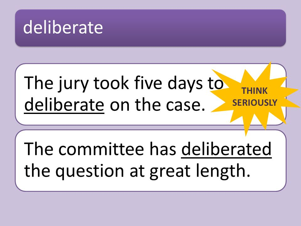 The jury are still _____, but they're expected to reach a verdict soon.