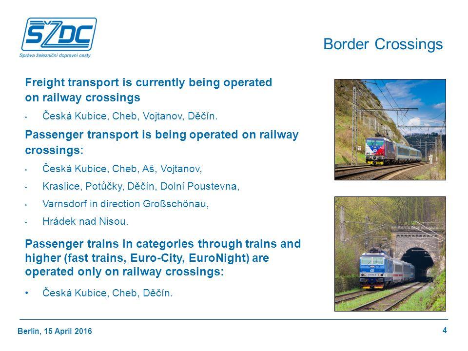 Berlin, 15 April 2016 4 Border Crossings Freight transport is currently being operated on railway crossings Česká Kubice, Cheb, Vojtanov, Děčín.