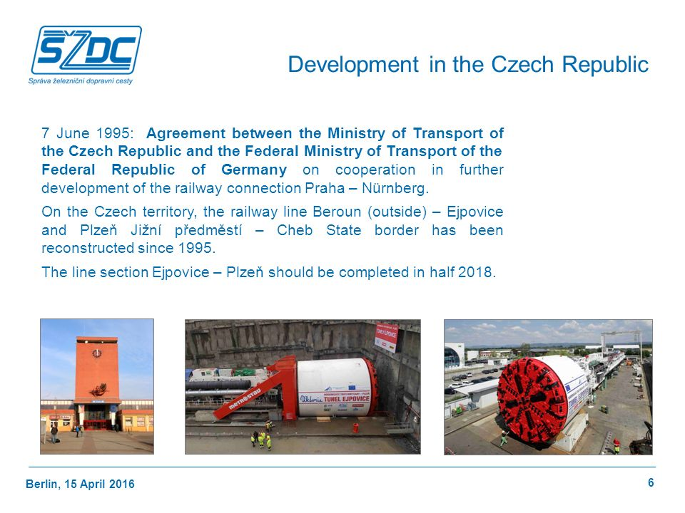 Berlin, 15 April 2016 6 Development in the Czech Republic 7 June 1995: Agreement between the Ministry of Transport of the Czech Republic and the Feder