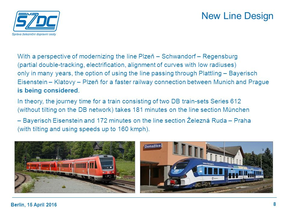 Berlin, 15 April 2016 8 New Line Design With a perspective of modernizing the line Plzeň – Schwandorf – Regensburg (partial double-tracking, electrifi