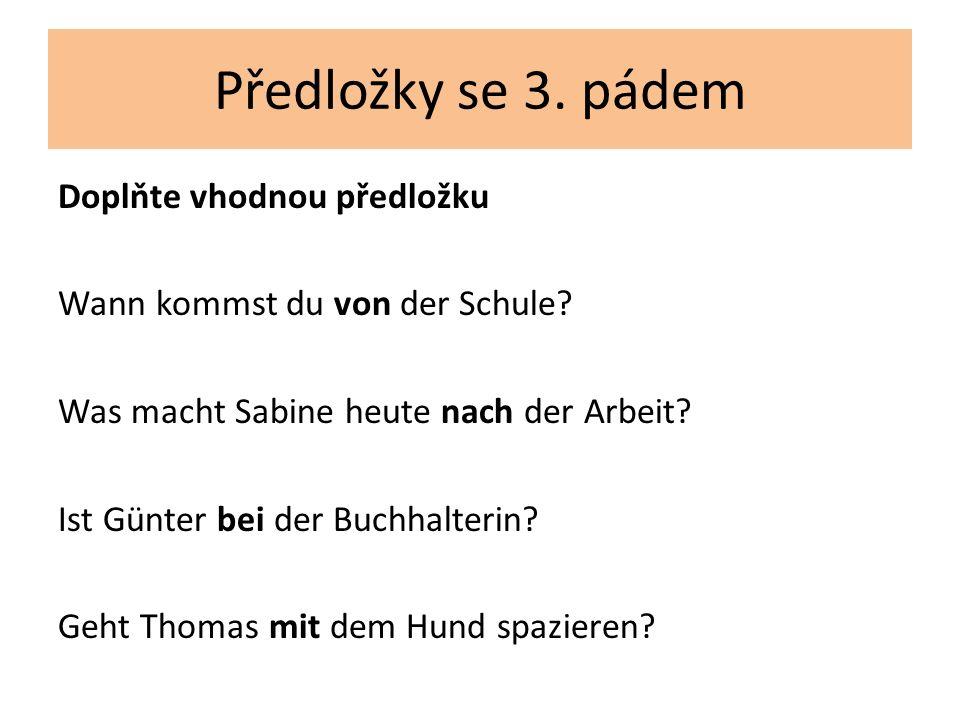 Předložky se 3. pádem Doplňte vhodnou předložku Wann kommst du von der Schule.