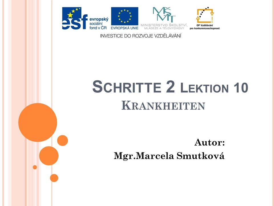 S CHRITTE 2 L EKTION 10 K RANKHEITEN Autor: Mgr.Marcela Smutková