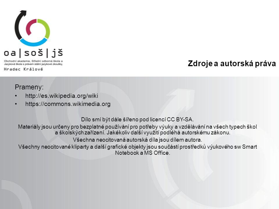 Zdroje a autorská práva Prameny: http://es.wikipedia.org/wiki https://commons.wikimedia.org Dílo smí být dále šířeno pod licencí CC BY-SA.