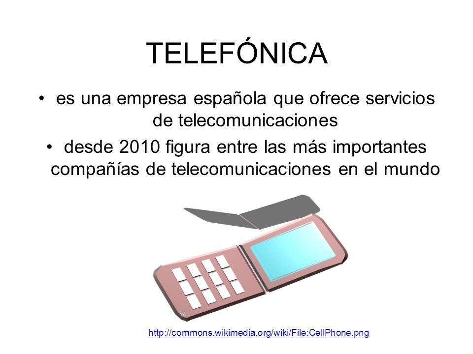 TELEFÓNICA es una empresa española que ofrece servicios de telecomunicaciones desde 2010 figura entre las más importantes compañías de telecomunicaciones en el mundo http://commons.wikimedia.org/wiki/File:CellPhone.png