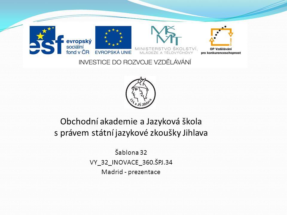Obchodní akademie a Jazyková škola s právem státní jazykové zkoušky Jihlava Šablona 32 VY_32_INOVACE_360.ŠPJ.34 Madrid - prezentace