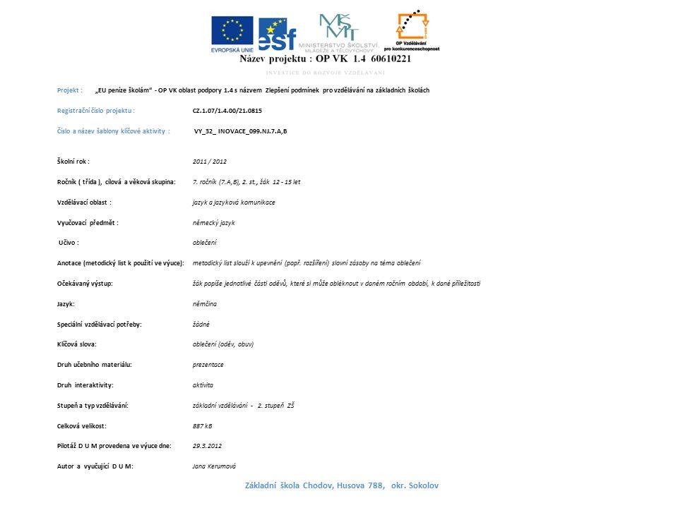 """Projekt : """"EU peníze školám - OP VK oblast podpory 1.4 s názvem Zlepšení podmínek pro vzdělávání na základních školách Registrační číslo projektu : CZ.1.07/1.4.00/21.0815 Číslo a název šablony klíčové aktivity : VY_32_ INOVACE_099.NJ.7.A,B Školní rok : 2011 / 2012 Ročník ( třída ), cílová a věková skupina:7."""