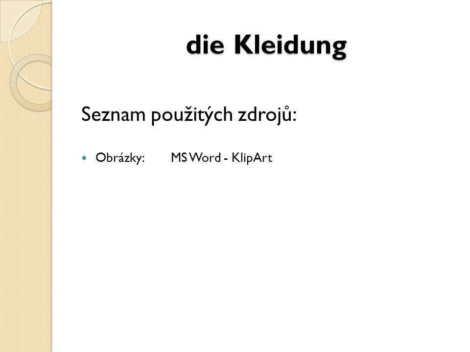 Seznam použitých zdrojů: Obrázky:MS Word - KlipArt die Kleidung