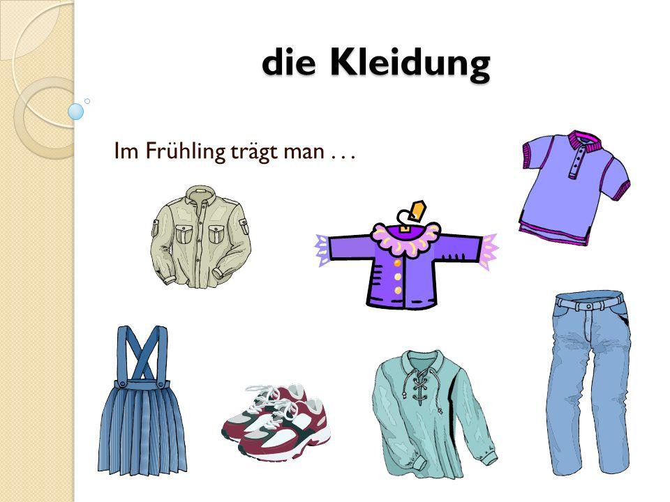 die Kleidung Im Frühling trägt man...