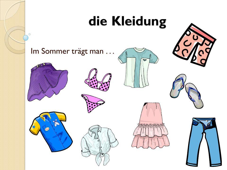 Im Sommer trägt man... die Kleidung