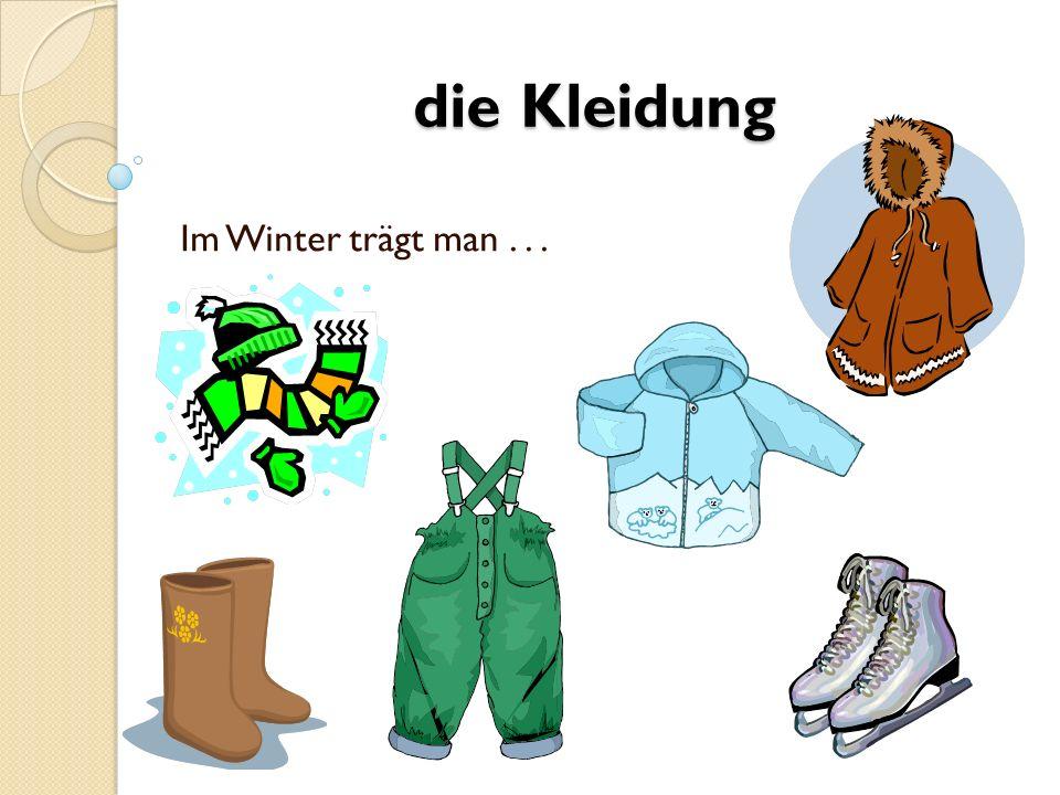 Im Winter trägt man... die Kleidung