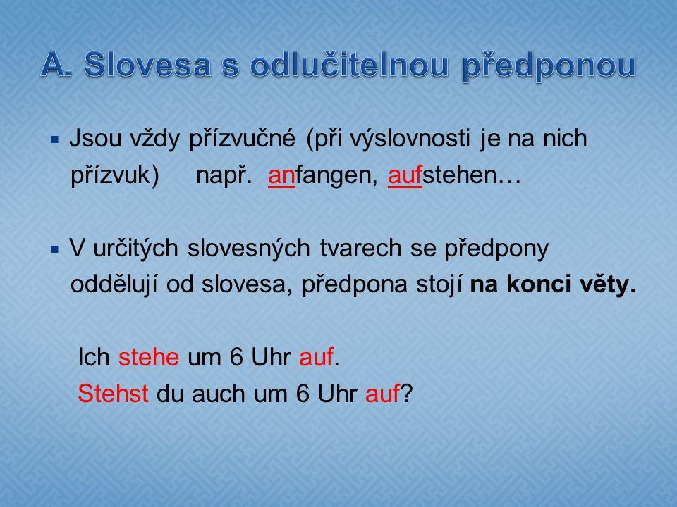  Jsou vždy přízvučné (při výslovnosti je na nich přízvuk) např. anfangen, aufstehen…  V určitých slovesných tvarech se předpony oddělují od slovesa,