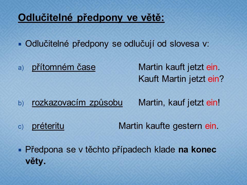 Odlučitelné předpony ve větě:  Odlučitelné předpony se odlučují od slovesa v:  přítomném časeMartin kauft jetzt ein. Kauft Martin jetzt ein? b) roz