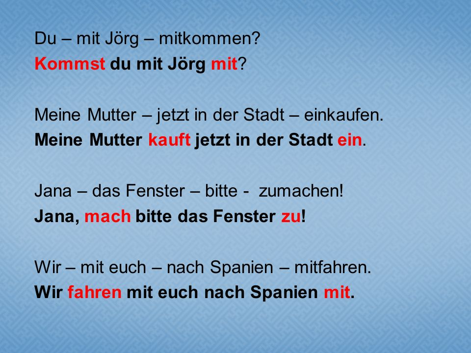 Du – mit Jörg – mitkommen.Kommst du mit Jörg mit.