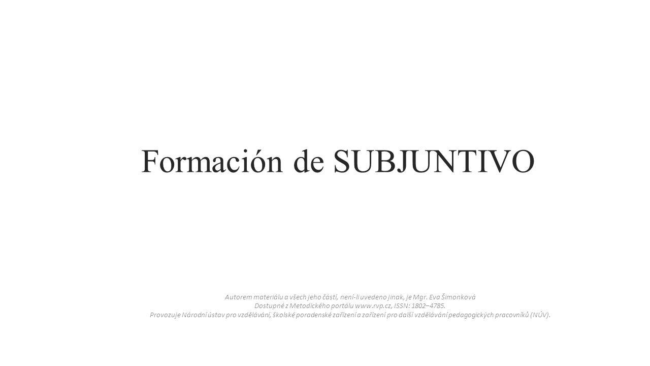 Formación de SUBJUNTIVO Autorem materiálu a všech jeho částí, není-li uvedeno jinak, je Mgr.