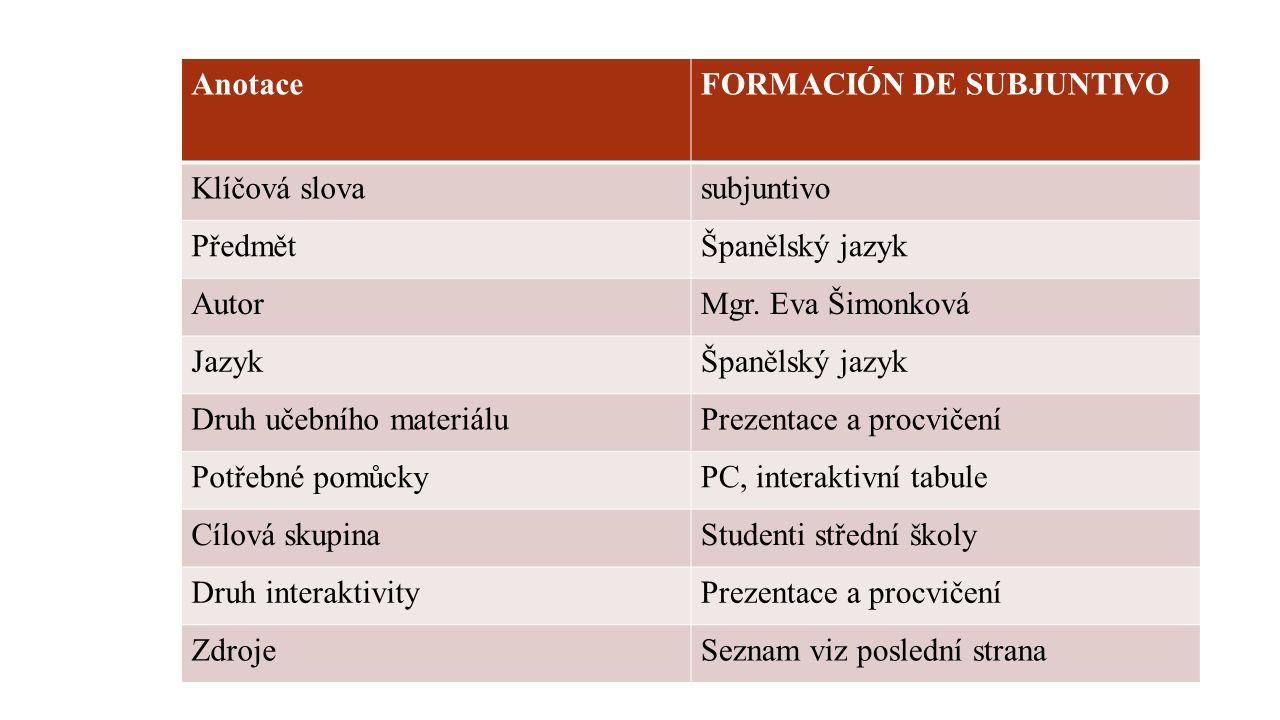 AnotaceFORMACIÓN DE SUBJUNTIVO Klíčová slovasubjuntivo PředmětŠpanělský jazyk AutorMgr.