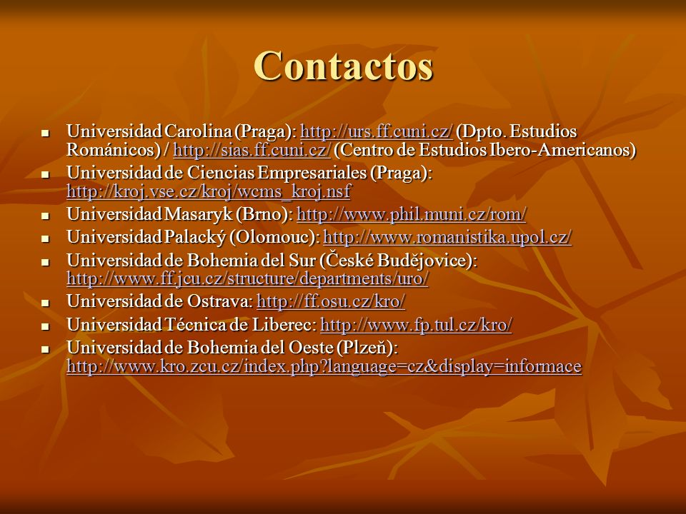 Contactos Universidad Carolina (Praga): http://urs.ff.cuni.cz/ (Dpto.
