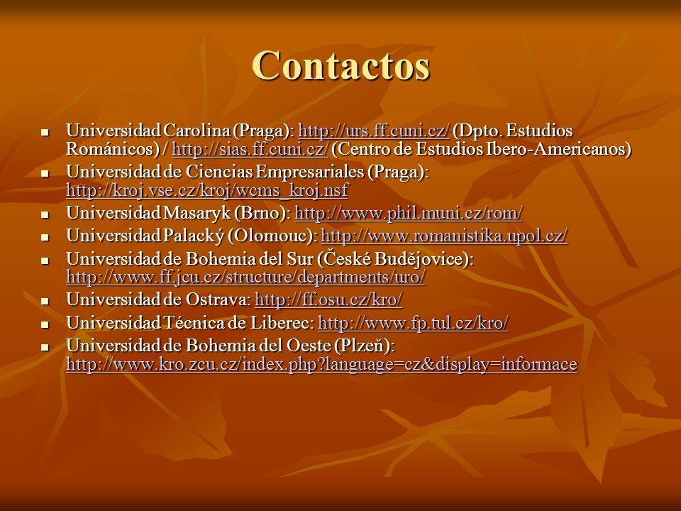 Contactos Universidad Carolina (Praga): http://urs.ff.cuni.cz/ (Dpto. Estudios Románicos) / http://sias.ff.cuni.cz/ (Centro de Estudios Ibero-American