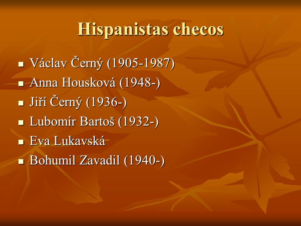 Hispanistas checos Václav Černý (1905-1987) Václav Černý (1905-1987) Anna Housková (1948-) Anna Housková (1948-) Jiří Černý (1936-) Jiří Černý (1936-) Lubomír Bartoš (1932-) Lubomír Bartoš (1932-) Eva Lukavská Eva Lukavská Bohumil Zavadil (1940-) Bohumil Zavadil (1940-)