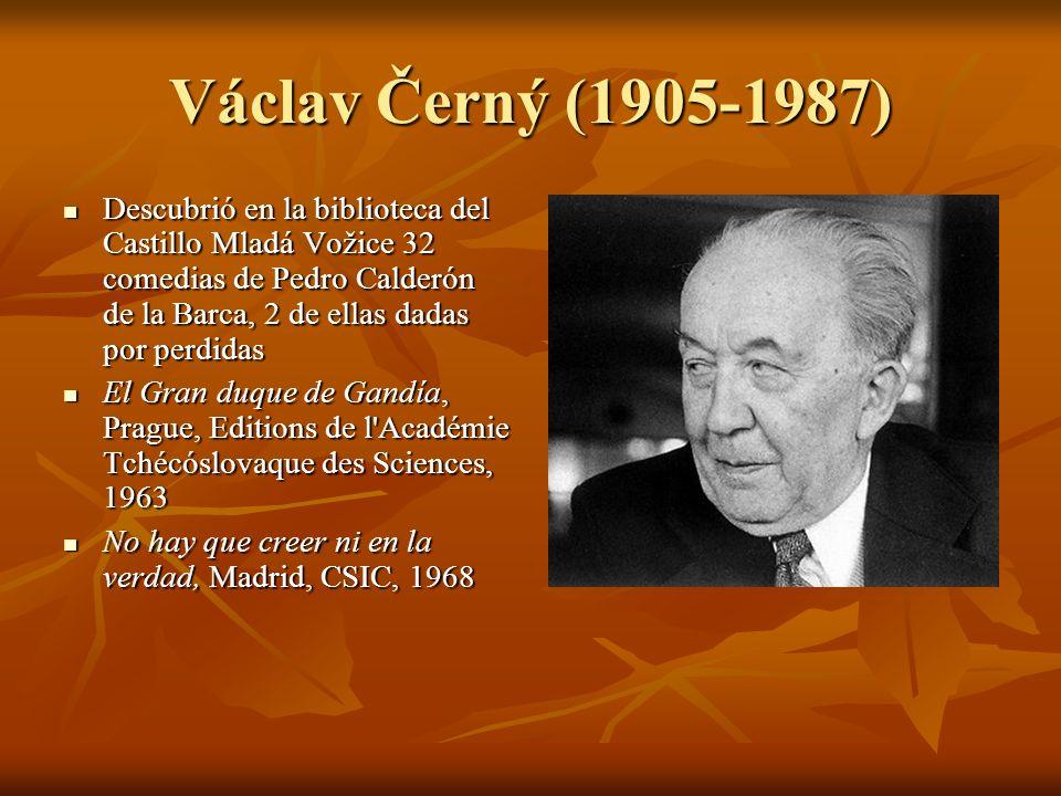 Václav Černý (1905-1987) Descubrió en la biblioteca del Castillo Mladá Vožice 32 comedias de Pedro Calderón de la Barca, 2 de ellas dadas por perdidas
