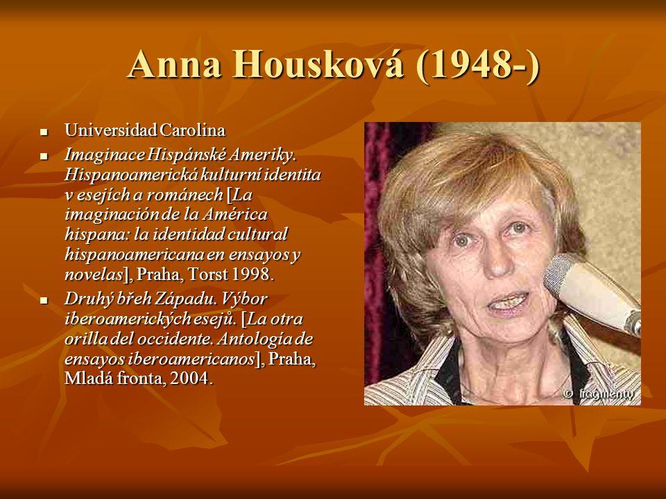 Anna Housková (1948-) Universidad Carolina Universidad Carolina Imaginace Hispánské Ameriky. Hispanoamerická kulturní identita v esejích a románech [