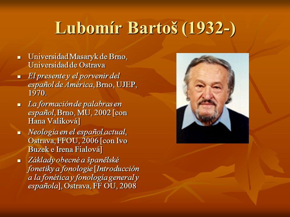 Lubomír Bartoš (1932-) Universidad Masaryk de Brno, Universidad de Ostrava Universidad Masaryk de Brno, Universidad de Ostrava El presente y el porvenir del español de América, Brno, UJEP, 1970.