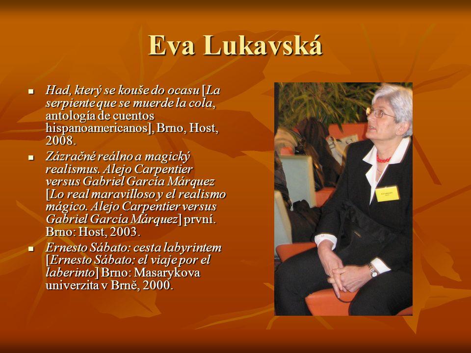 Eva Lukavská Had, který se kouše do ocasu [La serpiente que se muerde la cola, antología de cuentos hispanoamericanos], Brno, Host, 2008. Had, který s