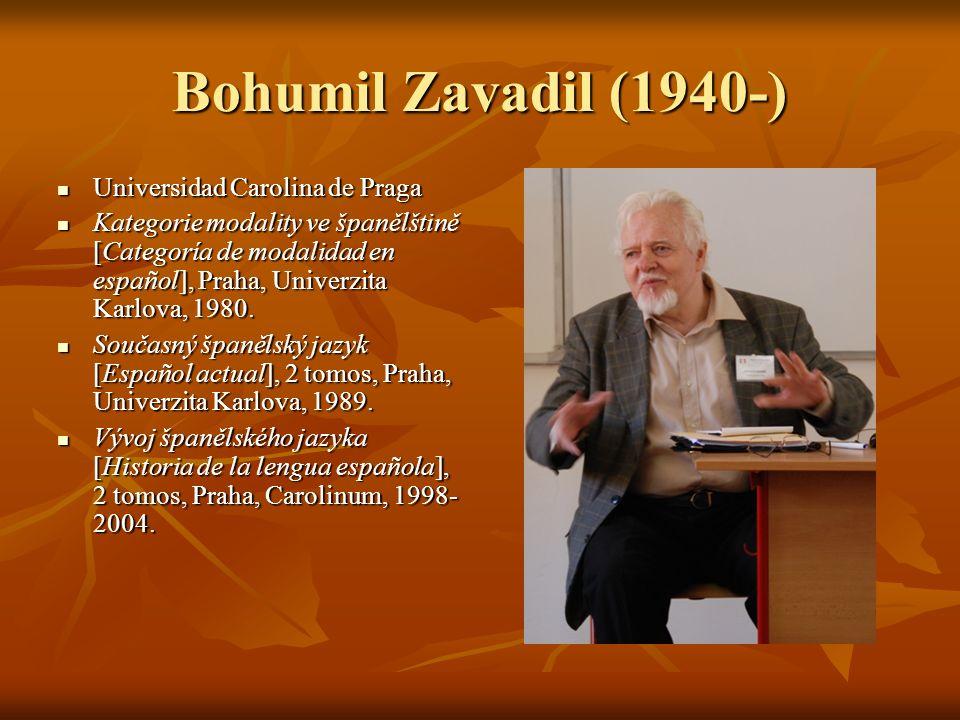 Bohumil Zavadil (1940-) Universidad Carolina de Praga Universidad Carolina de Praga Kategorie modality ve španělštině [Categoría de modalidad en español], Praha, Univerzita Karlova, 1980.
