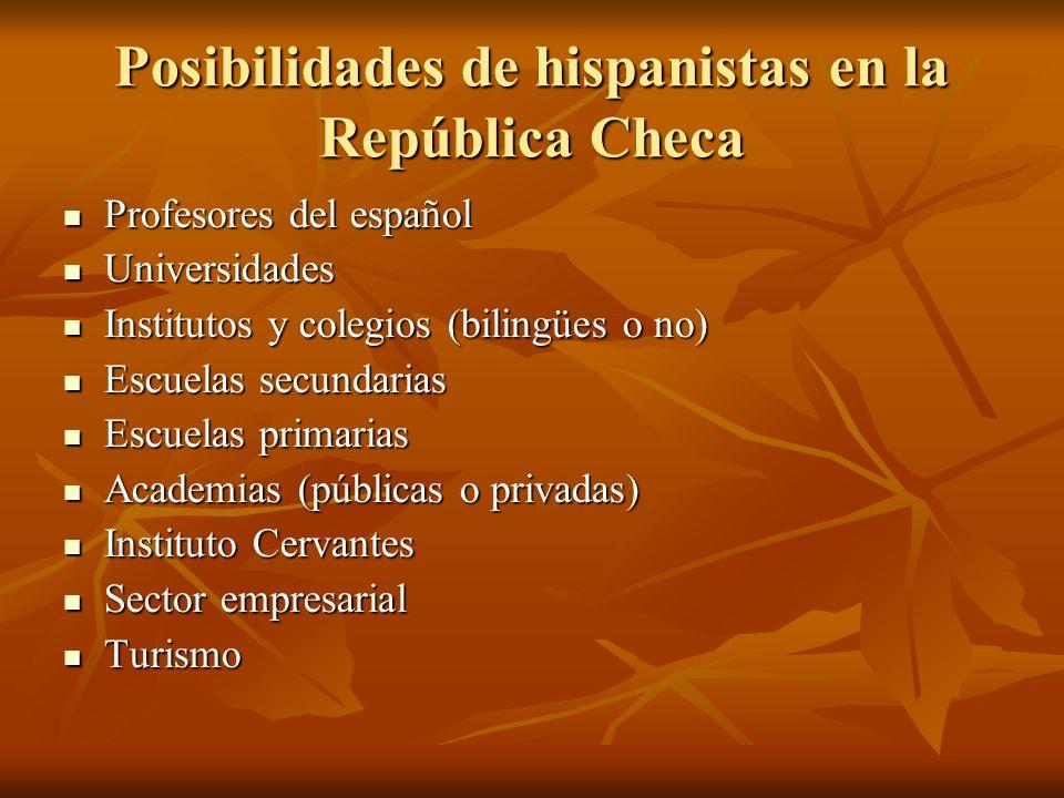 Posibilidades de hispanistas en la República Checa Profesores del español Profesores del español Universidades Universidades Institutos y colegios (bi