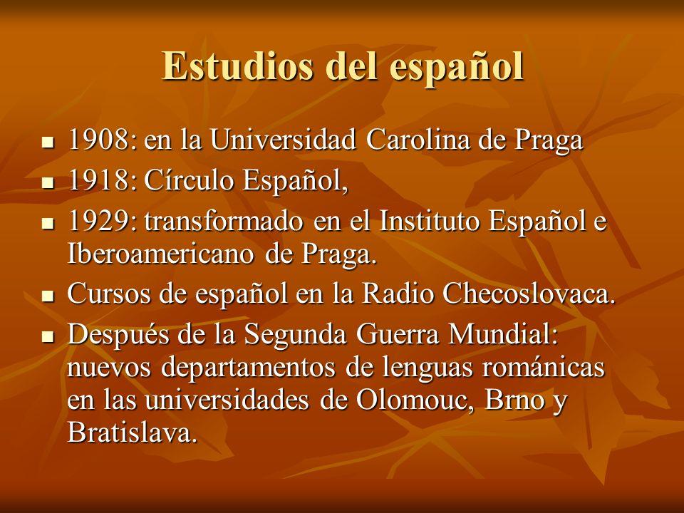 Estudios del español 1908: en la Universidad Carolina de Praga 1908: en la Universidad Carolina de Praga 1918: Círculo Español, 1918: Círculo Español, 1929: transformado en el Instituto Español e Iberoamericano de Praga.