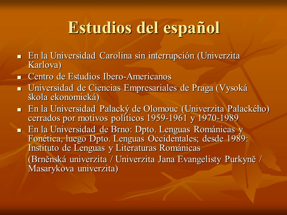 Estudios del español En la Universidad Carolina sin interrupción (Univerzita Karlova) En la Universidad Carolina sin interrupción (Univerzita Karlova