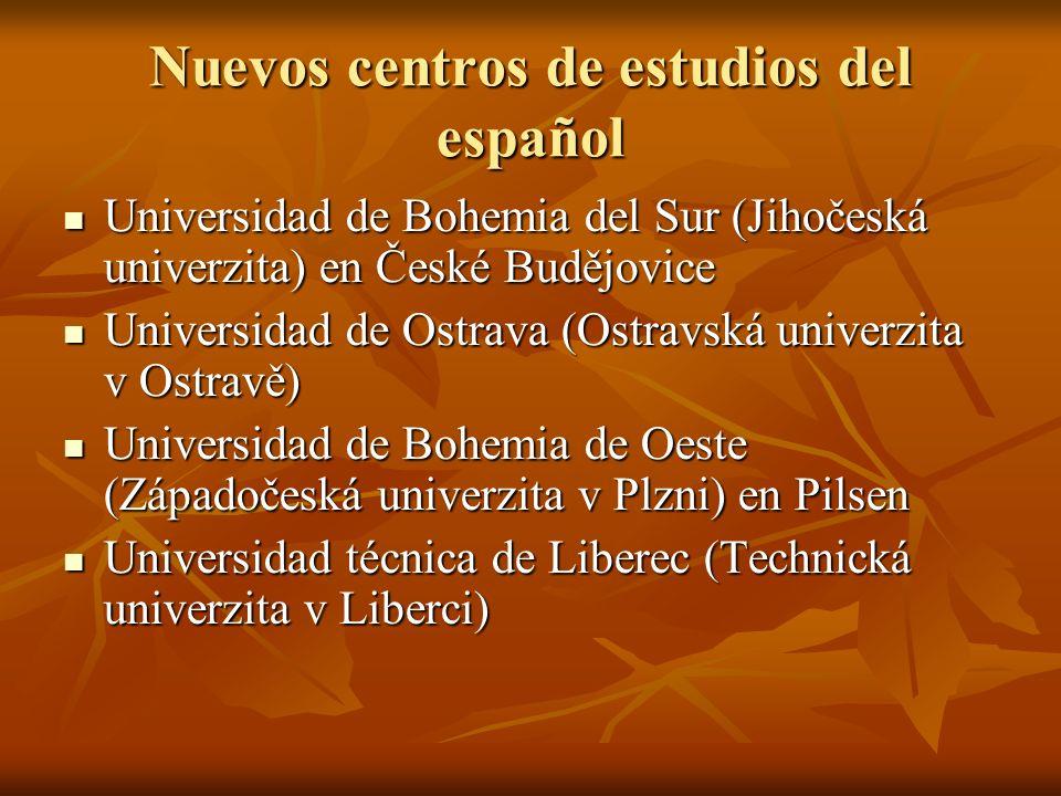 Nuevos centros de estudios del español Universidad de Bohemia del Sur (Jihočeská univerzita) en České Budějovice Universidad de Bohemia del Sur (Jihoč