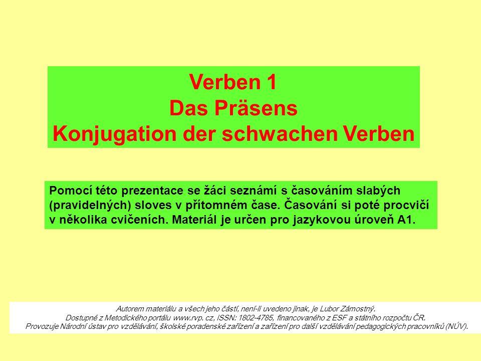 Verben 1 Das Präsens Konjugation der schwachen Verben Pomocí této prezentace se žáci seznámí s časováním slabých (pravidelných) sloves v přítomném čase.