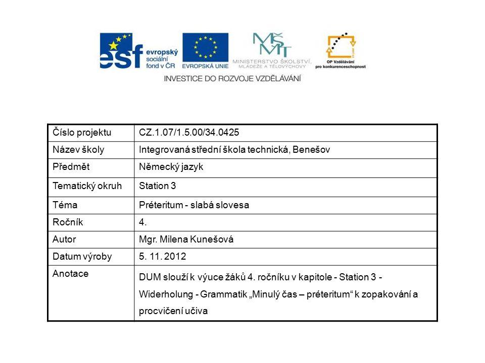 Číslo projektuCZ.1.07/1.5.00/34.0425 Název školyIntegrovaná střední škola technická, Benešov PředmětNěmecký jazyk Tematický okruhStation 3 TémaPréteritum - slabá slovesa Ročník4.