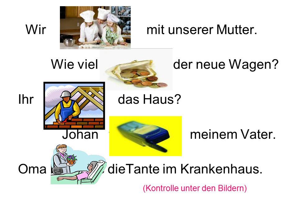 příklady : Maria …………… in der Schule in Prag.(lernen) Wir ………… unsere Oma.