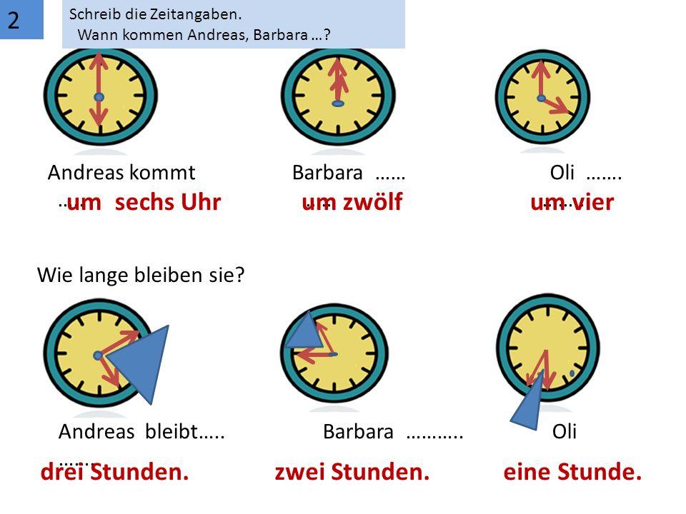2 Schreib die Zeitangaben. Wann kommen Andreas, Barbara ….